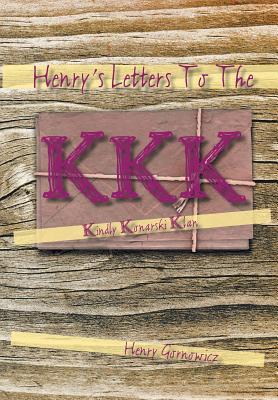 Henry's Letters to the KKK: Kindly Konarski Klan - Gornowicz, Henry