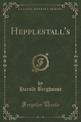 Hepplestall's (Classic Reprint) - Brighouse, Harold