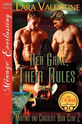 Her Game, Their Rules [The Martinis and Chocolate Book Club 2] (Siren Publishing Menage Everlasting) - Valentine, Lara