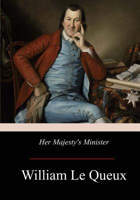 Her Majesty's Minister - Le Queux, William