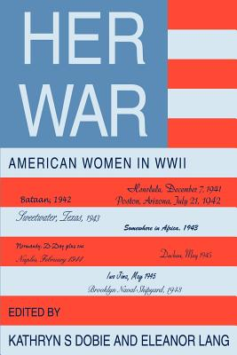 Her War: American Women in WWII - Dobie, Kathryn S, and Lang, Eleanor M