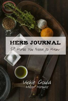 Herb Journal: 57 Herbs You Need to Know - Gould, Vickie