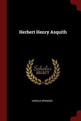 Herbert Henry Asquith - Spender, Harold