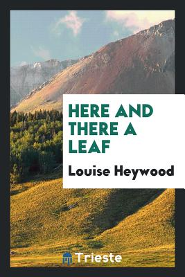 Here and There a Leaf - Heywood, Louise