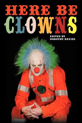 Here Be Clowns - Simmler, T M, and Harris, Anna, and Davies, Dorothy (Editor)