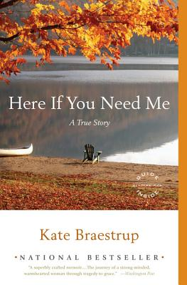 Here If You Need Me: A True Story - Braestrup, Kate