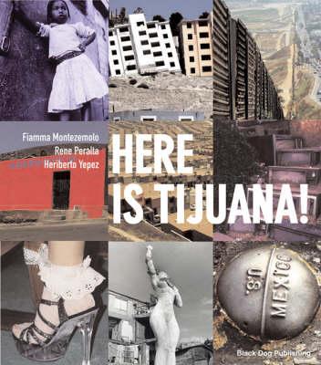 Here is Tijuana! - Montezemolo, Fiamma, and Peralta, Rene, and Yepez, Heriberto