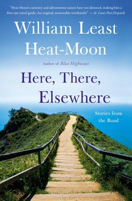 Here, There, Elsewhere: Stories from the Road - Heat Moon, William Least