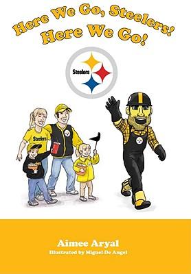 Here We Go, Steelers! Here We Go! - Aryal, Aimee
