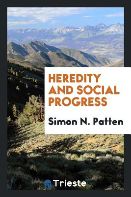 Heredity and Social Progress - Patten, Simon N
