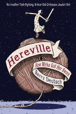 Hereville: How Mirka Got Her Sword - Deutsch, Barry