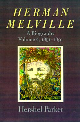 Herman Melville: A Biography - Parker, Hershel, Professor