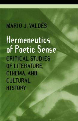 Hermeneutics of Poetic Sense - Valdes, Mario