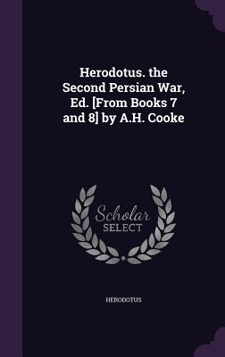 Herodotus. the Second Persian War, Ed. [From Books 7 and 8] by A.H. Cooke - Herodotus