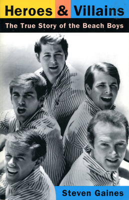 Heroes and Villains: The True Story of the Beach Boys - Gaines, Steven