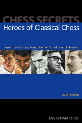Heroes of Classical Chess: Learn from Carlsen, Anand, Fischer, Smyslov and Rubinstein - Pritchett, Craig