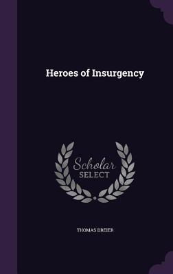 Heroes of Insurgency - Dreier, Thomas
