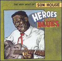 Heroes of the Blues: Very Best of Son House [Remastered] - Son House