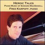 Heroic Tales: Piano Music of Edward MacDowell