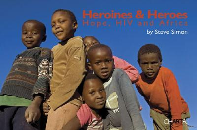 Heroines & Heros: Hope, HIV and Africa - Simon, Steve, Jr.