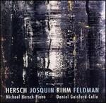 Hersch, Josquin, Rihm, Feldman