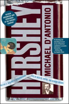 Hershey: Milton S. Hershey's Extraordinary Life of Wealth, Empire, and Utopian Dreams - D'Antonio, Michael, Professor