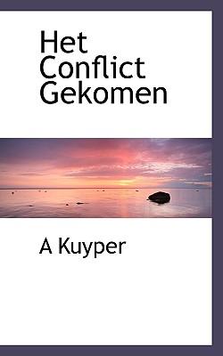 Het Conflict Gekomen - Kuyper, A