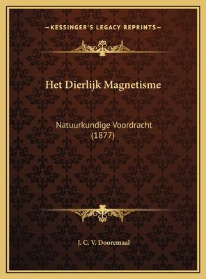 Het Dierlijk Magnetisme: Natuurkundige Voordracht - Dooremaal, J C V