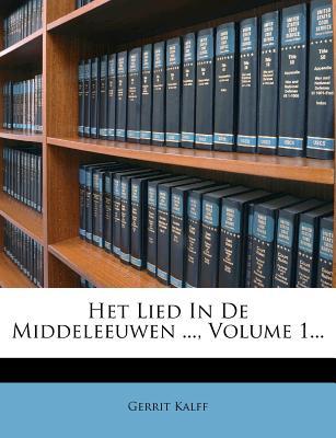 Het Lied in de Middeleeuwen ..., Volume 1... - Kalff, Gerrit