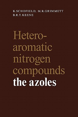 Heteroaromatic Nitrogen Compounds: The Azoles - Schofield, K., and Grimmett, M. R., and Keene, B. R. T.