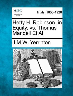 Hetty H. Robinson, in Equity, vs. Thomas Mandell et al - Yerrinton, James Manning Winchell