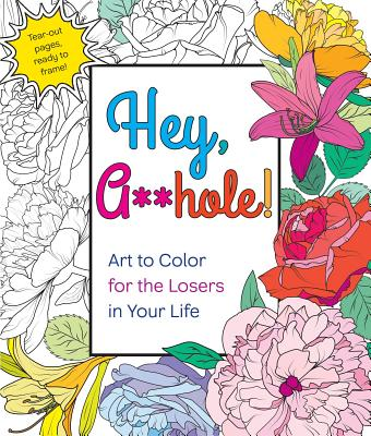 Hey, A**hole: Art to Color for the Losers in Your Life - Peterson, Caitlin