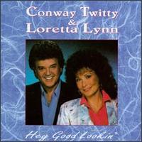 Hey Good Lookin' - Loretta Lynn/Conway Twitty