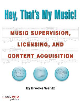 Hey, That's My Music!: Music Supervision, Licensing, and Content Acquisition - Wentz, Brooke