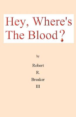 Hey, Where's the Blood? - Breaker III, Robert R