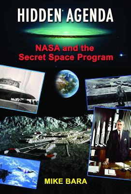 Hidden Agenda: NASA and the Secret Space Program - Bara, Mike