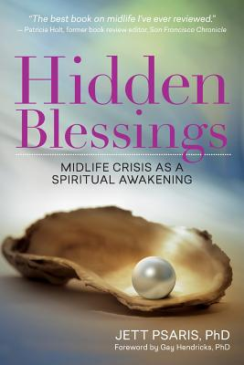 Hidden Blessings: Midlife Crisis As a Spiritual Awakening - Psaris, Jett, and Hendricks, Gay, Dr., PH D (Foreword by)