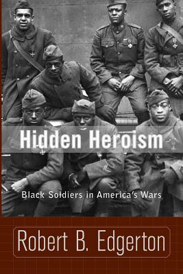 Hidden Heroism: Black Soldiers in America's Wars - Edgerton, Robert B