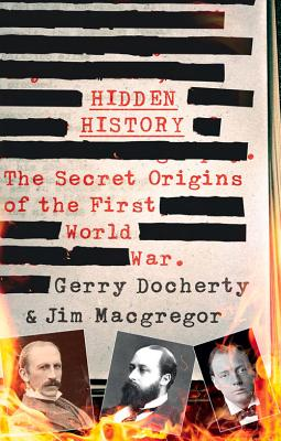 Hidden History: The Secret Origins of the First World War - Docherty, Gerry, and MacGregor, James
