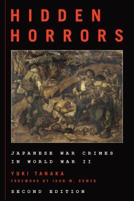 Hidden Horrors: Japanese War Crimes in World War II - Tanaka, Yuki, and Dower, John W (Foreword by)