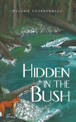 Hidden in the Bush - Charbonneau, Melanie