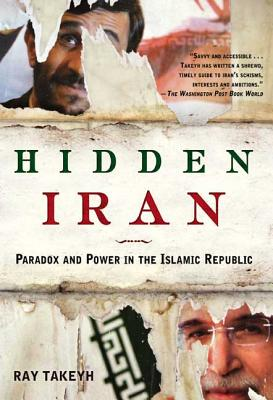 Hidden Iran: Paradox and Power in the Islamic Republic - Takeyh, Ray