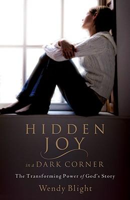 Hidden Joy in a Dark Corner: The Transforming Power of God's Story - Blight, Wendy