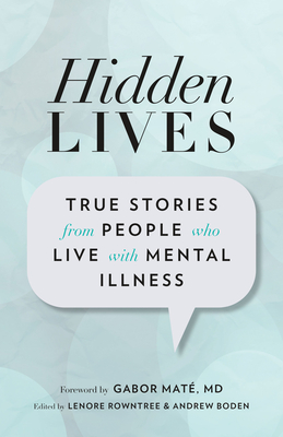 Hidden Lives: True Stories from People Who Live with Mental Illness - Rowntree, Lenore (Editor)