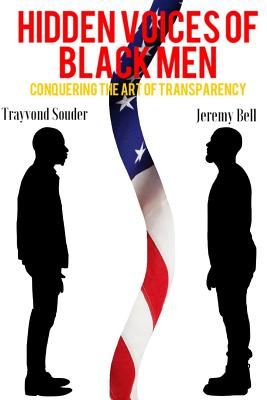 Hidden Voices of Black Men: Conquering the Art of Transparency - Souder, Trayvond, and Bell, Jeremy