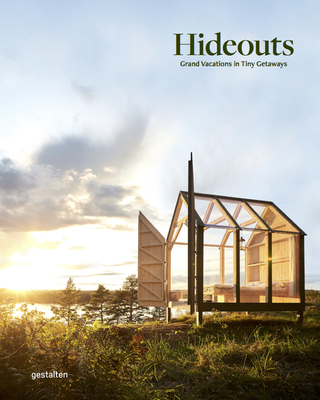 Hideouts: Grand Vacations in Tiny Getaways - Gestalten (Editor)