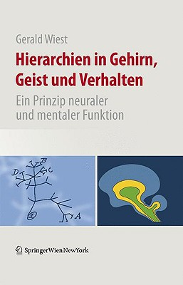 Hierarchien In Gehirn, Geist Und Verhalten: Ein Prinzip Neuraler Und Mentaler Funktion - Solms, Mark (Foreword by), and Wiest, Gerald