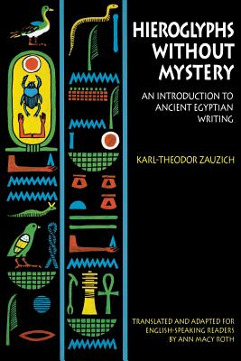 Hieroglyphs Without Mystery: An Introduction to Ancient Egyptian Writing - Zauzich, Karl-Theodor