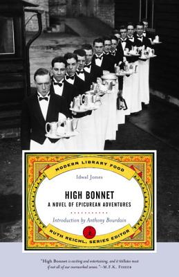 High Bonnet: A Novel of Epicurean Adventures - Jones, Idwal, and Reichl, Ruth (Editor), and Bourdain, Anthony (Introduction by)