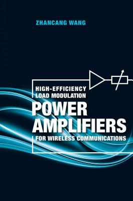 High-Efficiency Load Modulation Power Amplifiers for Wireless Communications - Wang, Zhanchang